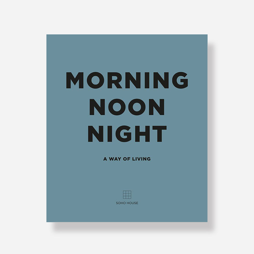 Morning Noon Night Interiors Book By Soho House - Buy online or shop in store at Jo & Co Home, Wadebridge, North Cornwall, UK