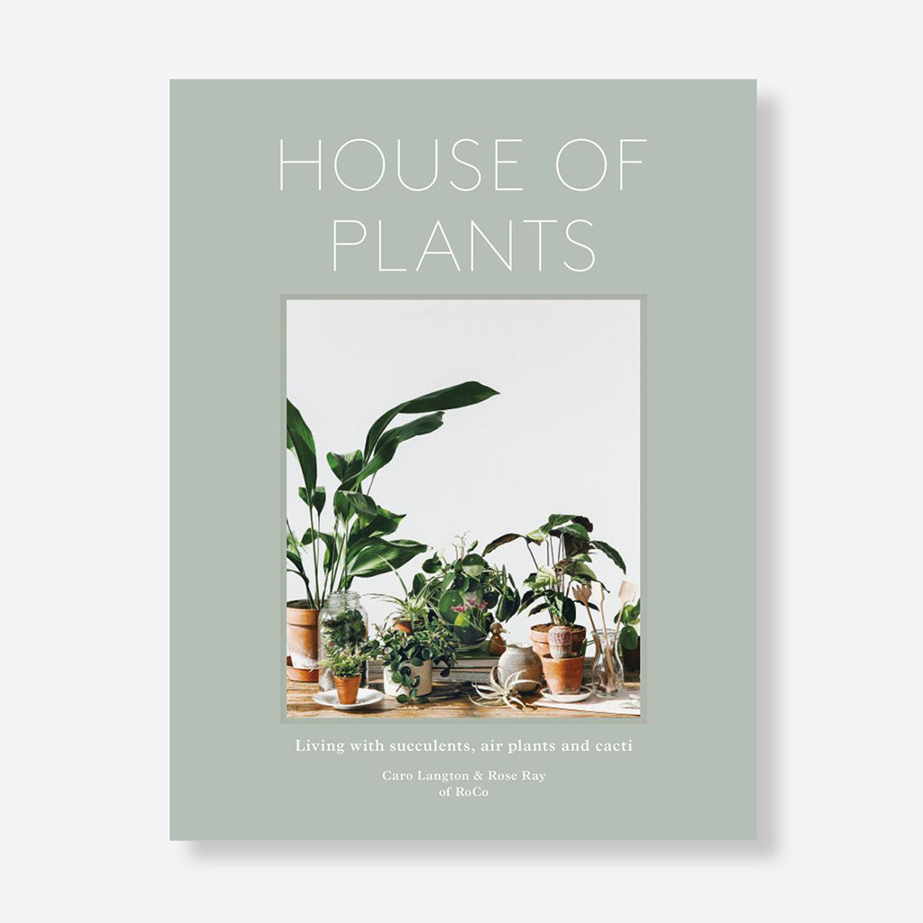 House of Plants (Succulents Air Plants and Cacti) Book by Rose Ray & Caro Langton