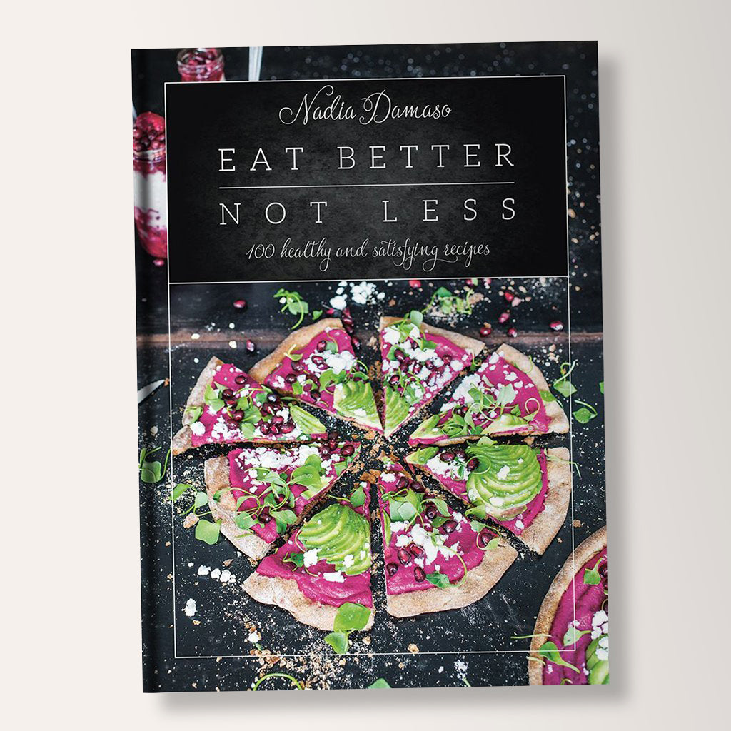 Eat Better Not Less Cookbook by Nadia Damaso