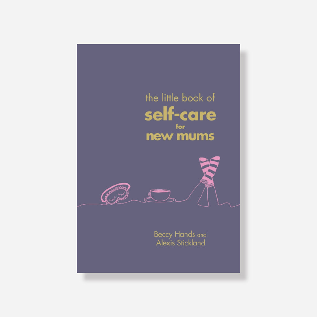 Little Book Of Self Care For New Mums By Beccy Hands & Alexis Stickland
