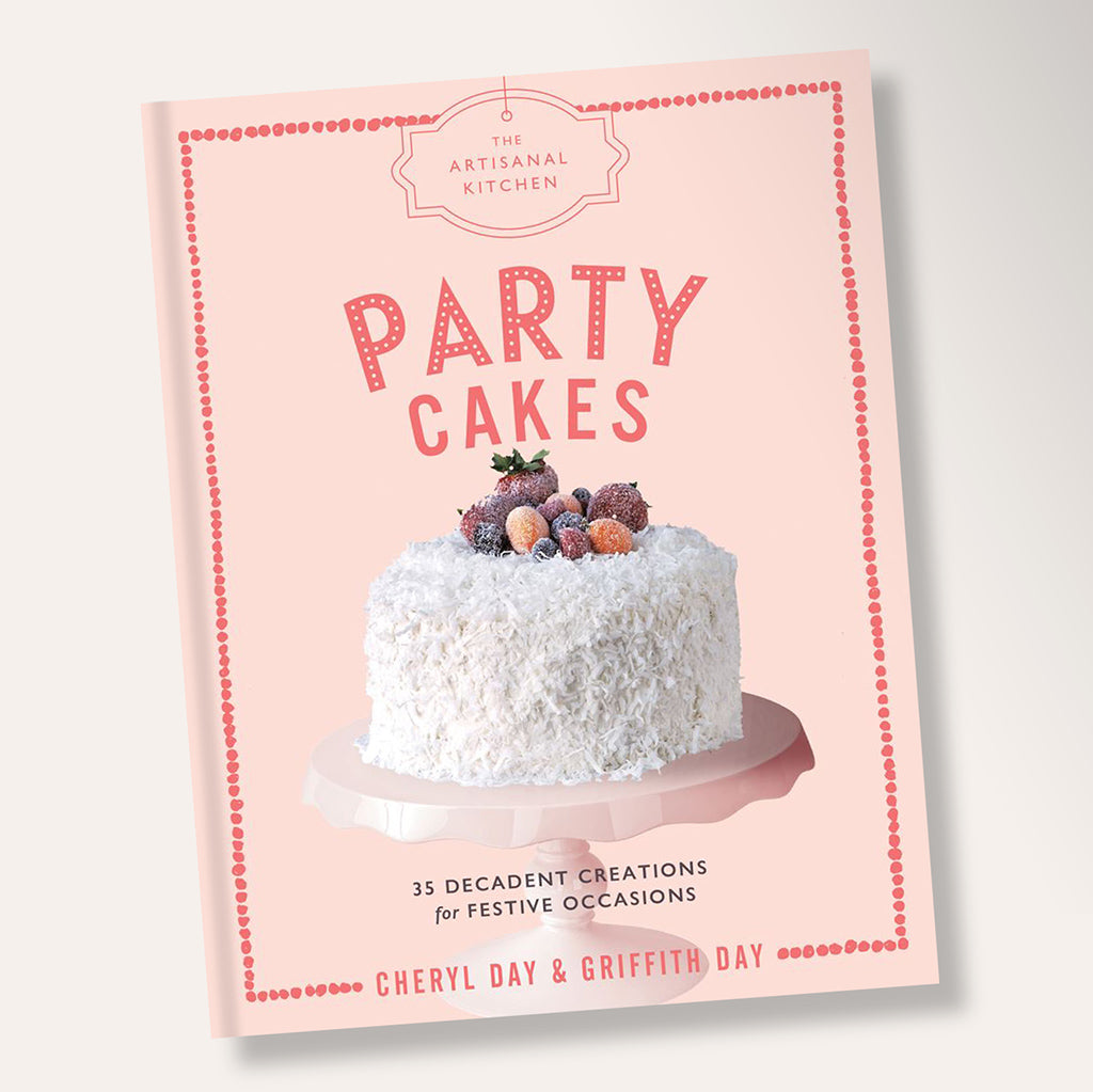 The Artisanal Kitchen Party Cakes Cookbook By Cheryl Day & Griffith Day