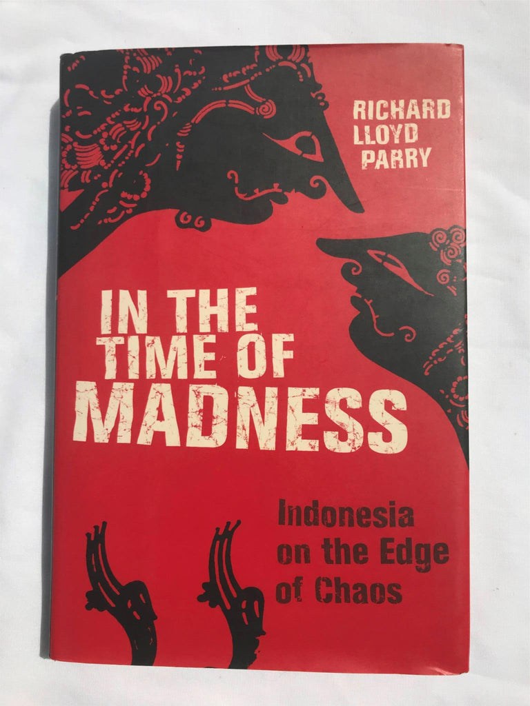 In The Time of Madness by Richard Lloyd Parry Indonesia Edge of Chaos HB DJ 2005