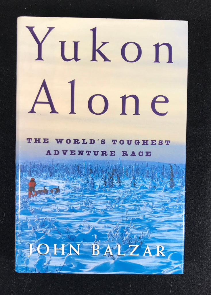 Yukon Alone The World's Toughest Adventure Race John Balzar HB DJ 1st dog sled