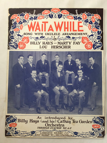 1925 Wait A While Billy Hays Cathay Tea Garden Orchestra Vintage Sheet Music Uke - Cabin Fever Purveyors