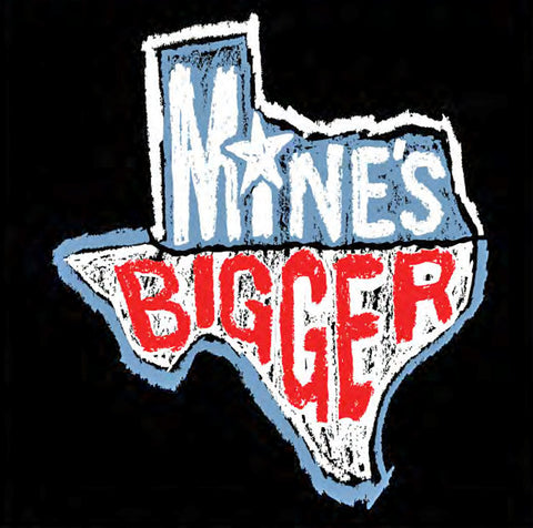 Mine's Bigger Texas Tee