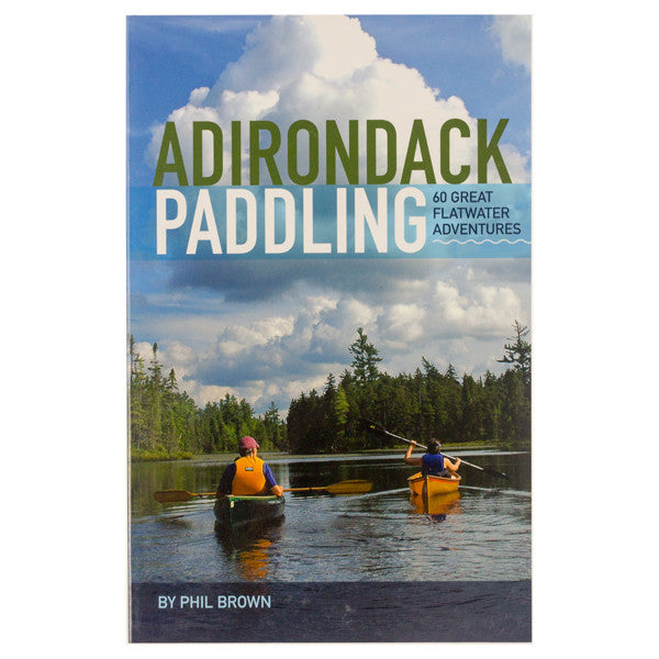 Adirondack Paddling: 60 Great Flatwater Adventures