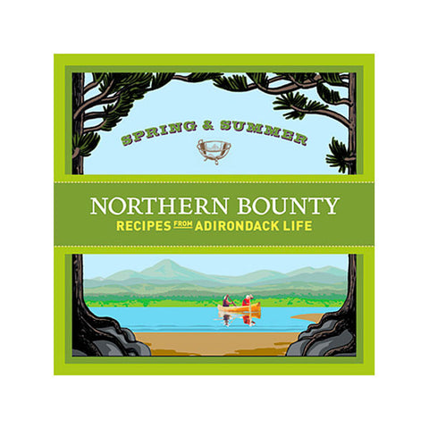 Northern Bounty: Spring and Summer Recipes from Adirondack Life