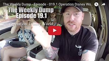 The Weekly Dump | Operation Disney World Begins Ep. 019.1
