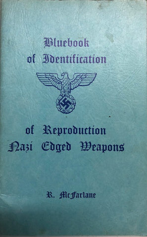 Bluebook of Identification of Reproduction NAZI Edged Weapons by R McFarlane