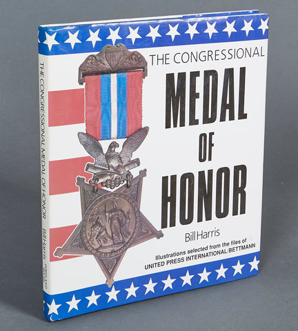 The Congressional Medal of Honor by Bill Harris