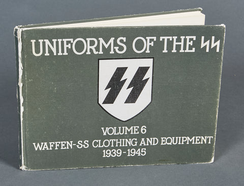 Uniforms of the SS Volume 6 Waffen SS Clothing and Equipment 1939-1945