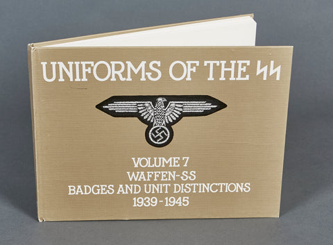 Uniforms of the SS-Volume 7 Waffen SS Badges and Unit Distinctions 1939-1945