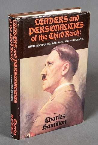 Leaders and Personalities of the Third Reich Their Biographies, Portraits, and Autographs