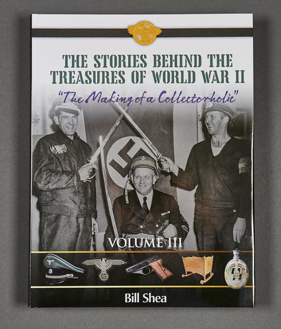 "The Stories Behind the Treasures of World War II ""The Making of a Collectorholic"" Volume III...***US SHIPMENTS ONLY***"