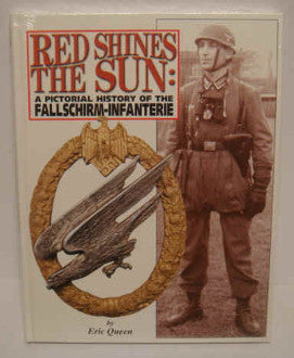 Red Shines The Sun: A Pictorial History of the Fallschi