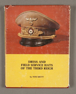 Dress and Field Service Hats of the Third Reich, Vol. One