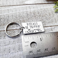 Bitches be trippin' stamped keychain