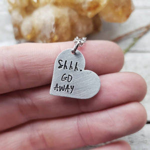 Shhh Go away heart necklace