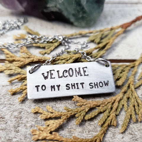 Welcome to my shit show necklace