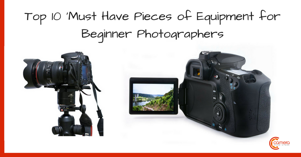 Top 10 'Must Have Pieces of Equipment for Beginner Photographers