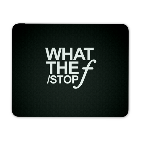 What The 'F-Stop' - Custom Mouse Pad
