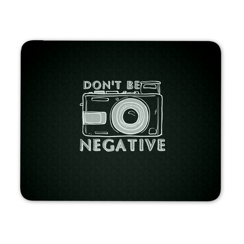 Don't Be Negative - Custom Mouse Pad