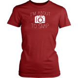 I'm About To Snap - Custom Photographer Apparel
