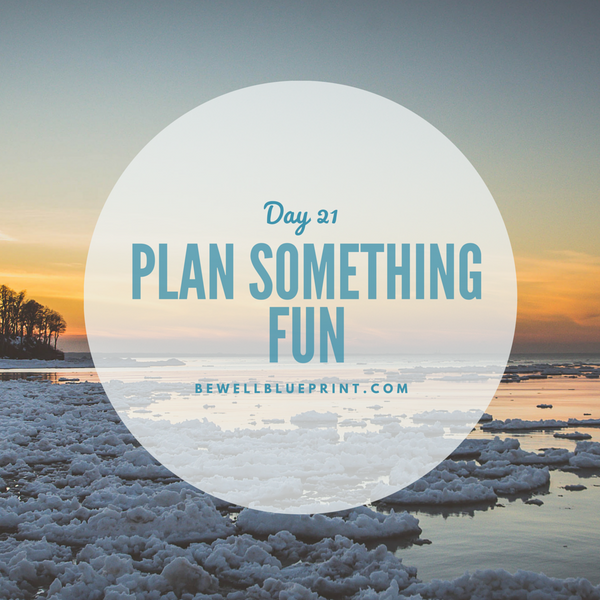 Day 21 - Plan something Fun