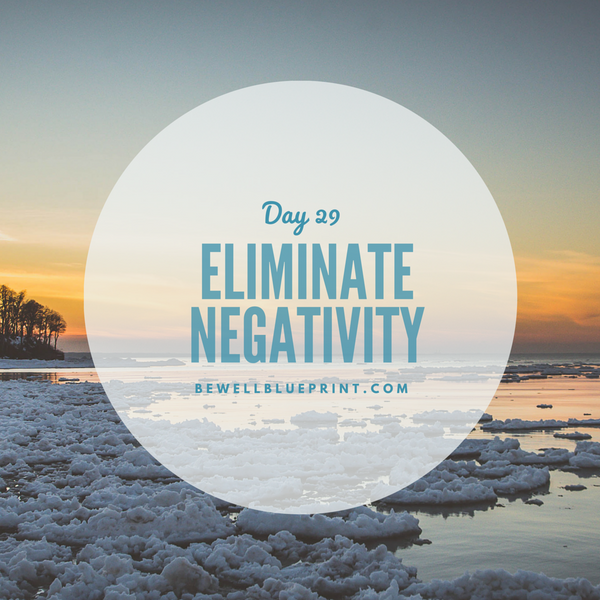 Day 29 - Eliminate Negativity