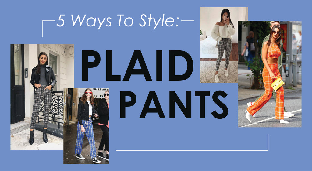 5 Ways To Style Plaid Pants | Shop BBJ Plaid Trousers