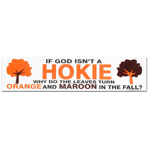 "Virginia Tech ""If God Isn't a Hokie..."" Bumper Sticker"