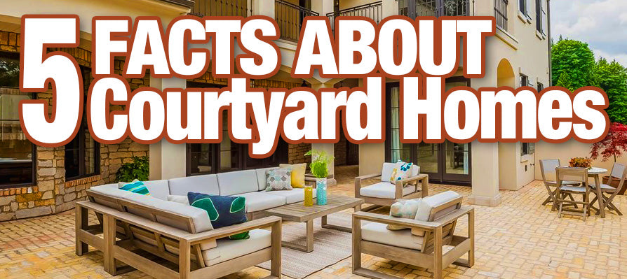 5 Facts About Courtyard Homes