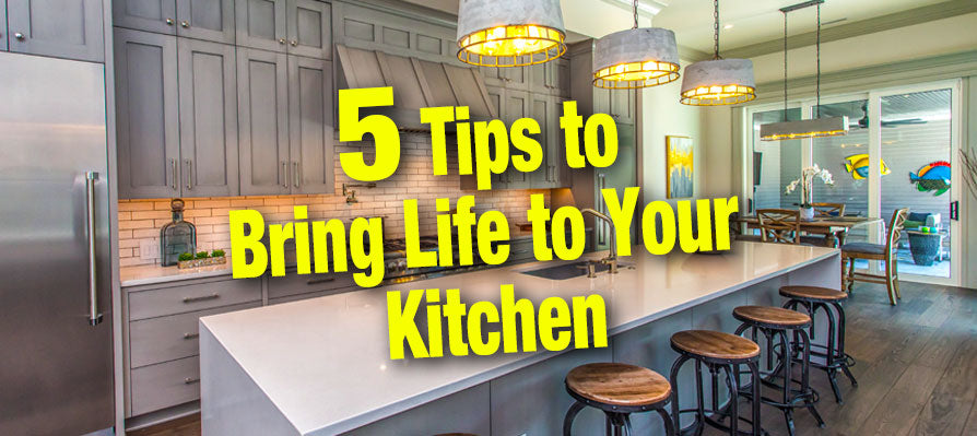5 Tips to Bring Life to Your Kitchen
