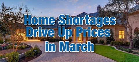 Home Shortages Drive Up Prices in March
