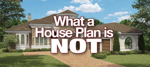 What a House Plan is Not