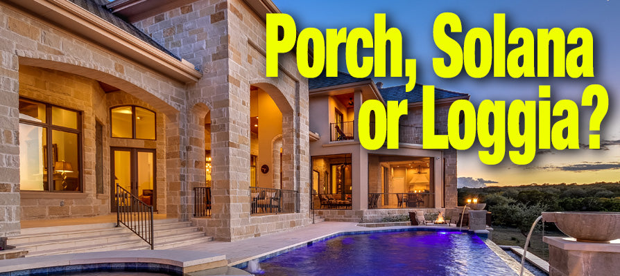 Porch, Solana or Loggia?