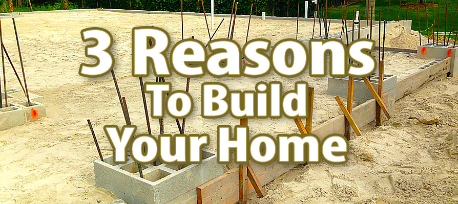 3 Reasons To Build Your Home