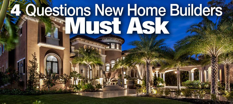 4 Questions New Home Builders Must Ask