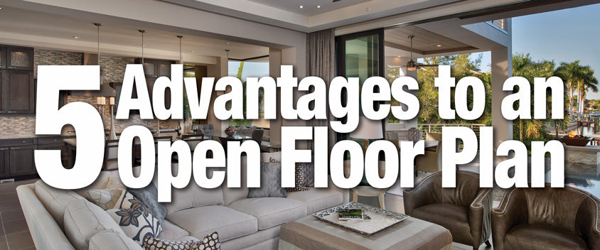 5 Advantages to Having an Open Floor Plan in Your Home