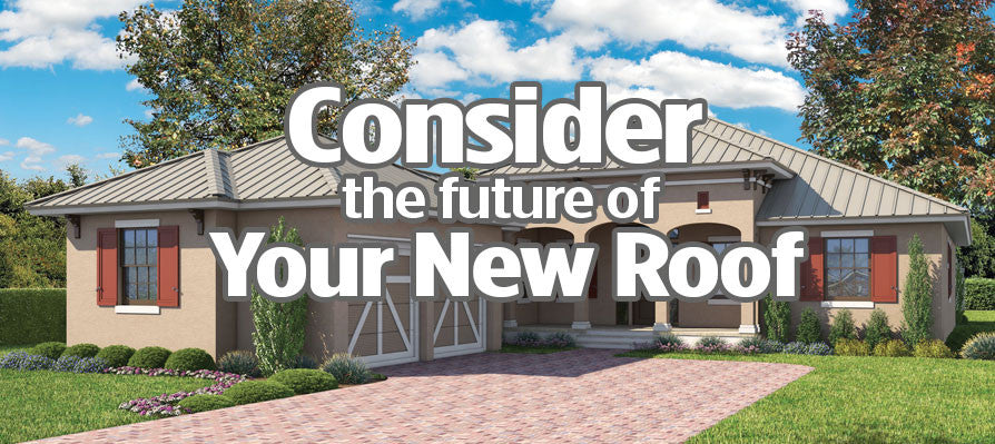 Consider the future of your new roof