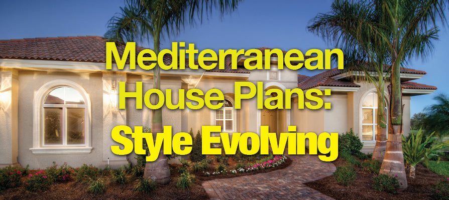 Mediterranean House Plans Style Evolving