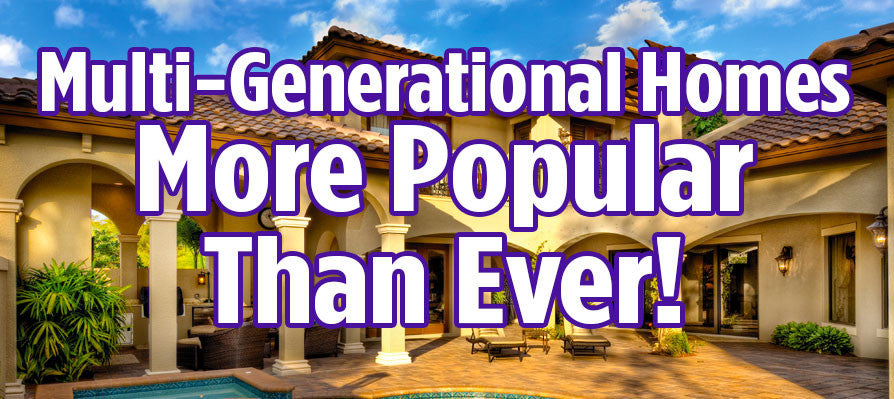 Multi-Generational Homes are More Popular than Ever