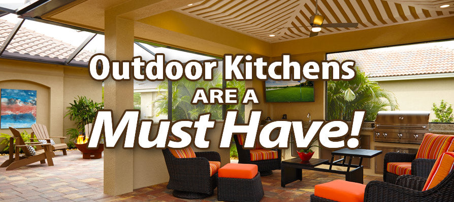 Outdoor Kitchens are a Must Have!
