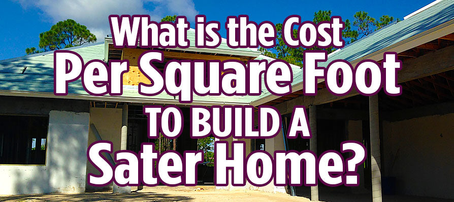 Cost per square foot to build a Sater home