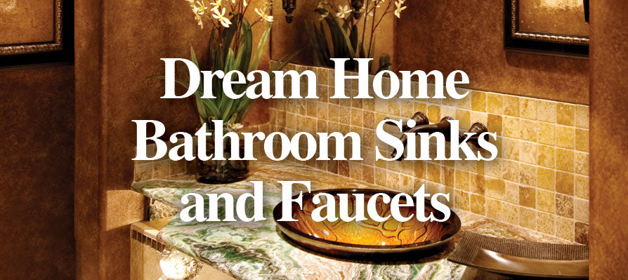 dream home bathroom sinks and faucets