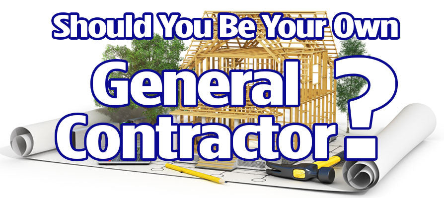 Should you be your own general contractor?