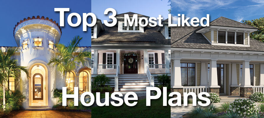 Top 3 Most Liked House Plans