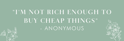 Image reads I'm not rich enough to buy cheap things - anonymous
