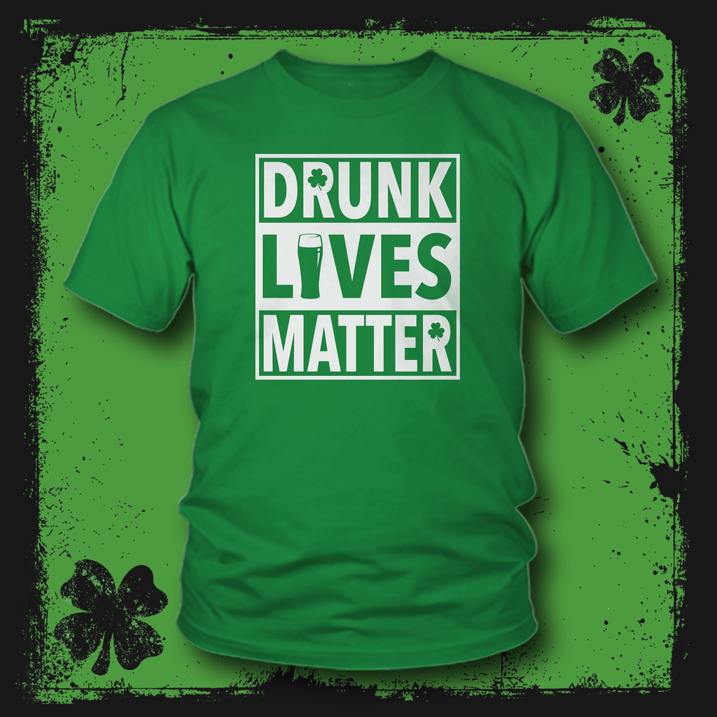 49eca527d Drunk Lives - St. Patty's Day Shirt - Armed American Supply