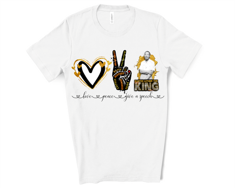 Black History Tee ~ Peace Love Give A Speech Martin Luther King Inspired